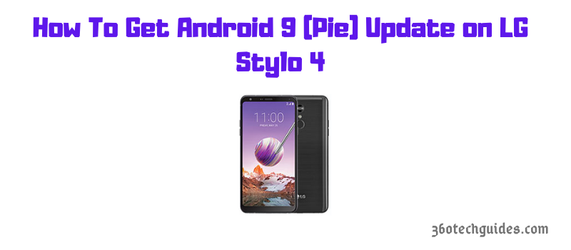 How To Get Android 9 (Pie) Update on LG Stylo 4