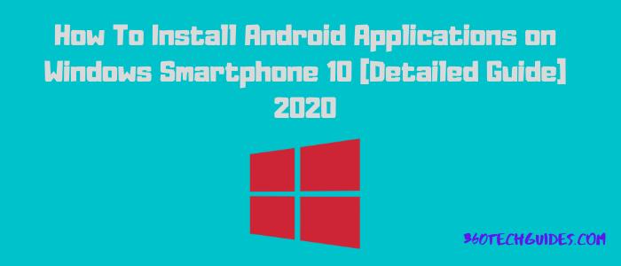 How To Install Android Applications on Windows Smartphone 10 [Detailed Guide] 2020